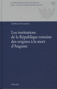 Adalberto Giovannini - Les institutions de la République romaine des origines à la mort d'Auguste.