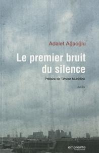 Adalet Agaoglu - Le premier bruit du silence.
