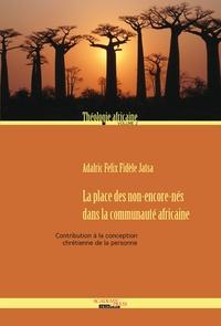 Adalric Felix Fidèle Jatsa - La place des non-encore-nés dans la communauté africaine - Contribution à la conception chrétienne de la personne.