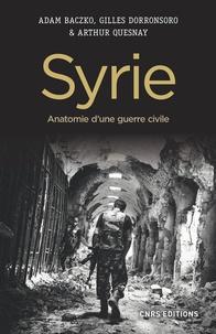Adam Baczko et Gilles Dorronsoro - Syrie - Anatomie d'une guerre civile.