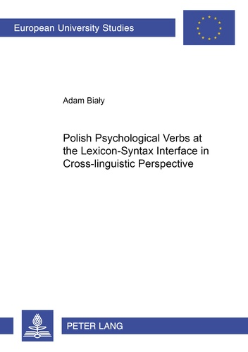 Adam Bialy - Polish Psychological Verbs at the Lexicon-Syntax Interface in Cross-linguistic Perspective.