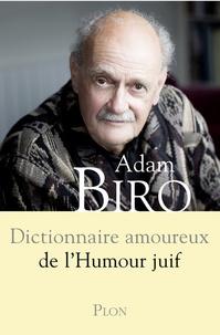 Adam Biro - Dictionnaire amoureux de l'humour juif.