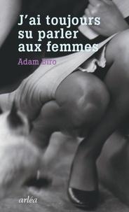Adam Biro - J'ai toujours su parler aux femmes.