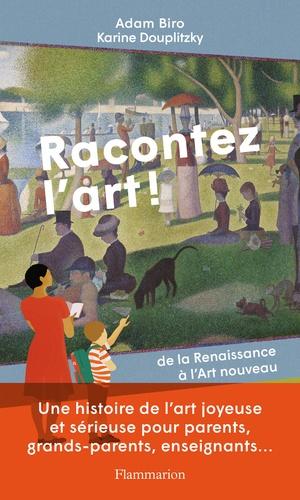Adam Biro et Karine Douplitzky - Racontez l'art ! - De la Renaissance à l'Art nouveau.