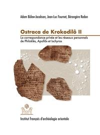 Adam Bülow-Jacobsen et Jean-Luc Fournet - Ostraca de Krokodilô - Volume 2, La correspondance privée et les réseaux personnels de Philoklès, Apollôs et Ischyras.