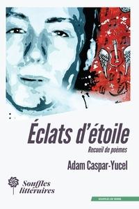 Adam Caspar-yucel - Éclats d'étoile.