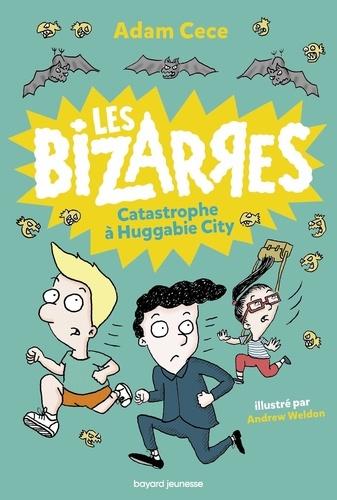 Les Bizarres Tome 1 Catastrophe à Huggabie City