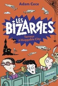 Adam Cece - Les Bizarres Tome 2 : Terreur à Huggabie City.