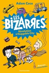 Adam Cece et Andrew Weldon - Les Bizarres Tome 3 : Révolution à Huggabie City.