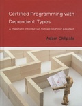 Adam Chlipala - Certified Programming with Dependent Types - A Pragmatic Introduction to the Coq Proof Assistant.