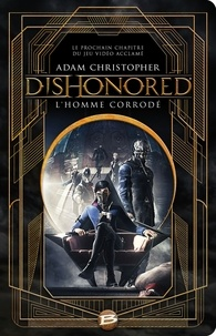 Adam Christopher - Dishonored  : L'homme corrodé.