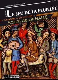 Adam de La Halle - Le jeu de la feuillée.