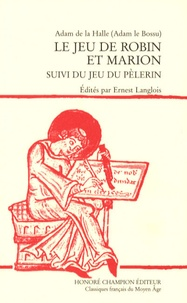 Adam de La Halle - Le jeu de Robin et Marion - Suivi du Jeu du pèlerin, édition en ancien français.