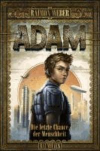 Adam - Die letzte Chance der Menschheit - Band 1.