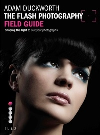 Adam Duckworth - The Flash Photography Field Guide - Shaping the Light to Suit YourPhotographs.