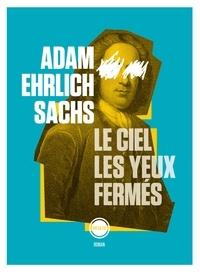 Adam Ehrlich Sachs - Le ciel les yeux fermés.