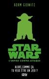 Adam Gidwitz - Star Wars épisode V  : L'Empire contre-attaque - Alors comme ça, tu veux être un Jedi ?.