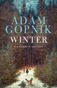 Adam Gopnik - Winter - Five Windows on the Season.