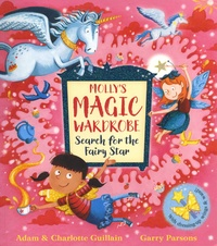 Adam Guillain et Charlotte Guillain - Molly's Magic Wardrobe - Search for the Fairy Star. With dressing-up wings & wand!.
