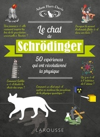 Adam Hart-Davis - Le chat de Schrödinger - 50 expériences qui ont révolutionné la physique.