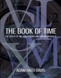 Adam Hart-Davis - The Book of Time - Everything You Need to Know About the Biggest Idea in the Universe.