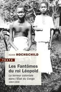 Adam Hochschild - Les fantômes du roi Léopold - La terreur coloniale dans l'Etat du Congo, 1884-1908.