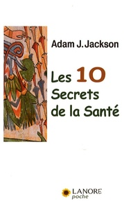 Adam Jackson - Les 10 secrets de la santé.