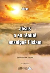 Adam - Jésus a en réalité enseigné l'Islam.