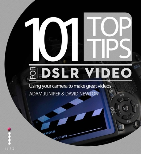 101 Top Tips for DSLR Video. Using your camera to make great videos