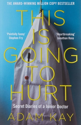 Adam Kay - This is Going to Hurt - Secret Diaries of a Junior Doctor.