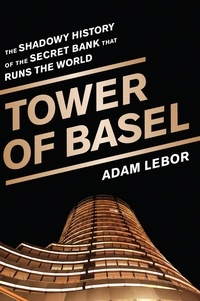 Adam LeBor - Tower of Basel - The Shadowy History of the Secret Bank that Runs the World.