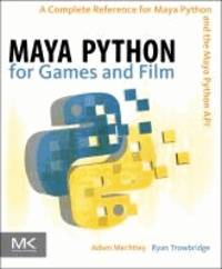 Adam Mechtley et Ryan Trowbridge - Maya Python for Games and Film - A Complete Reference for Maya Python and the Maya Python API.