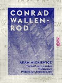 Adam Mickiewicz et Ladislas Mickiewicz - Conrad Wallenrod - Légende historique d'après les chroniques de Lithuanie et de Prusse.