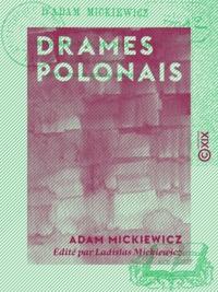 Adam Mickiewicz et Ladislas Mickiewicz - Drames polonais - Les Confédérés de Bar - Jacques Jasinski ou les Deux Polognes.
