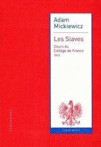 Adam Mickiewicz - Les Slaves - Cours du Collège de France (1842).
