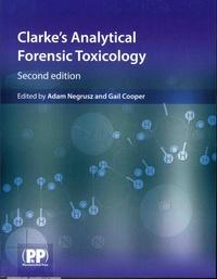 Adam Negrusz et Gail-A-A Cooper - Clarke's Analytical Forensic Toxicology.