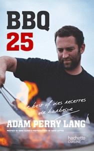 Adam Perry Lang - BBQ 25 - Le best of des recettes de barbecue.