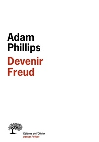 Adam Phillips - Devenir Freud - Biographie d'un déplacement.