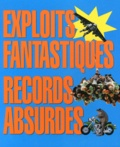 Adam Phillips - Exploits fantastiques, records absurdes - Les plus bizarres et les plus farfelus du monde entier !.