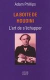 Adam Phillips - La boîte de Houdini - L'art de s'échapper.