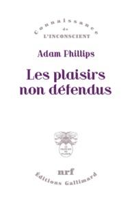 Adam Phillips - Les plaisirs non défendus.