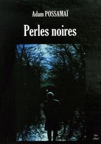 Adam Possamai - Perles noires.