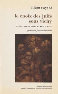 Adam Rayski - Le choix des juifs sous Vichy - Entre soumission et résistance.