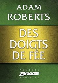 Adam Roberts et Clotilde Landais - Des doigts de fée.