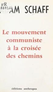 Adam Schaff et Manuel Azcarate - Le mouvement communiste à la croisée des chemins.