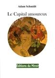 Adam Schmidt - Le Capital Amoureux.