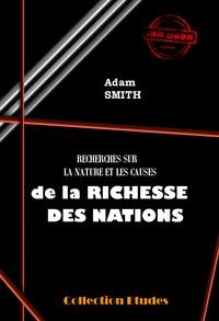 Adam Smith - Recherche sur la nature et les causes de la Richesses des Nations - Edition intégrale (livres 1 à 5).