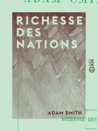 Adam Smith et Jean-Gustave Courcelle-Seneuil - Richesse des nations - Édition abrégée et présentée par Jean-Gustave Courcelle-Seneuil.