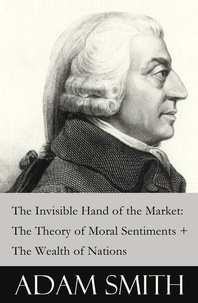 Adam Smith - The Invisible Hand of the Market: The Theory of Moral Sentiments + The Wealth of Nations (2 Pioneering Studies of Capitalism).