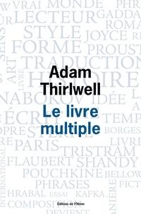 Adam Thirlwell - Le livre multiple.